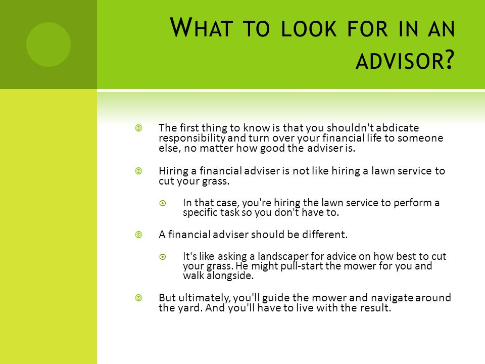 W HAT TO LOOK FOR IN AN ADVISOR .