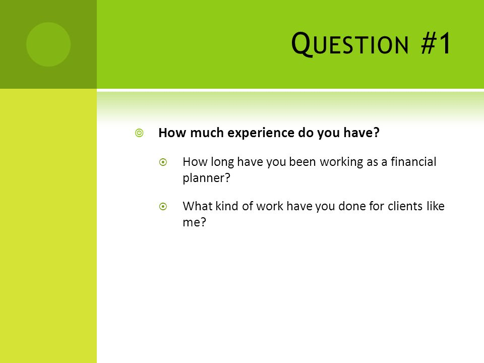 Q UESTION #1 How much experience do you have.