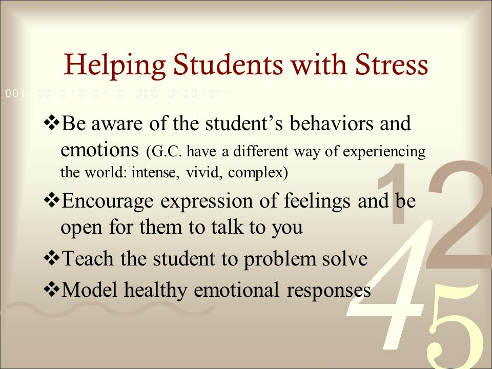 Helping Students with Stress Be aware of the students behaviors and emotions (G.C.