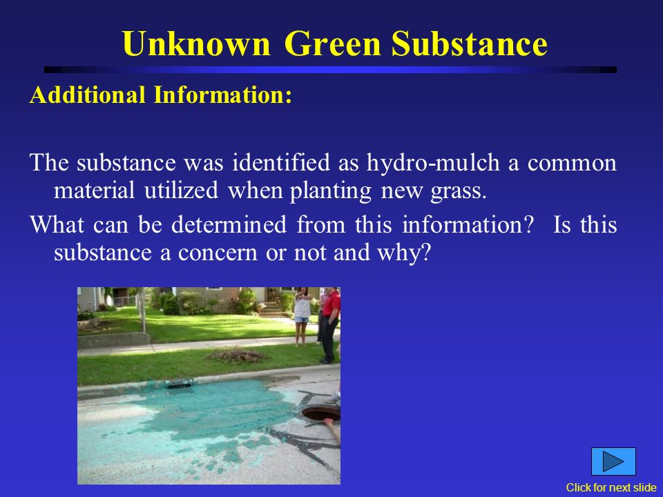 Additional Information: 911 was called due to the fact that it was an unknown substance.