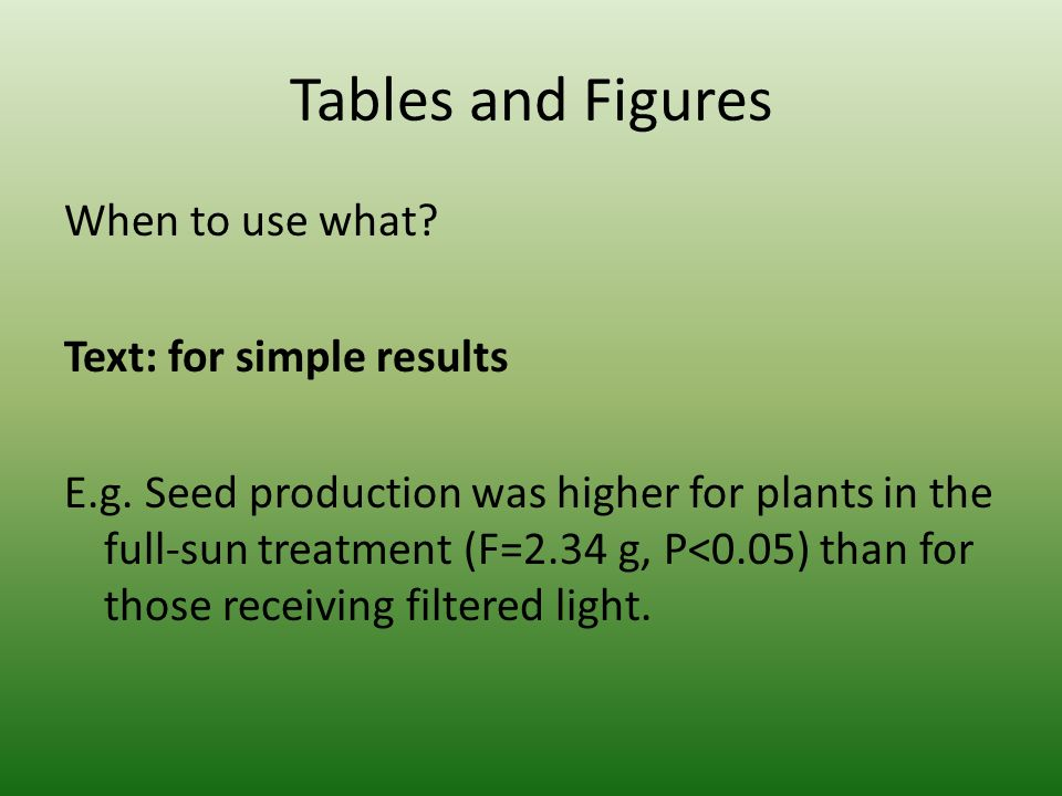 Tables and Figures When to use what. Text: for simple results E.g.