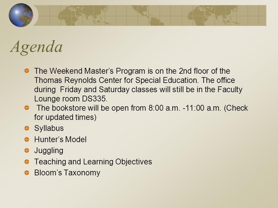 Agenda The Weekend Masters Program is on the 2nd floor of the Thomas Reynolds Center for Special Education.
