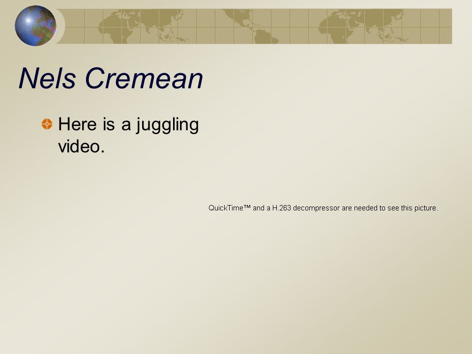 Nels Cremean Here is a juggling video.