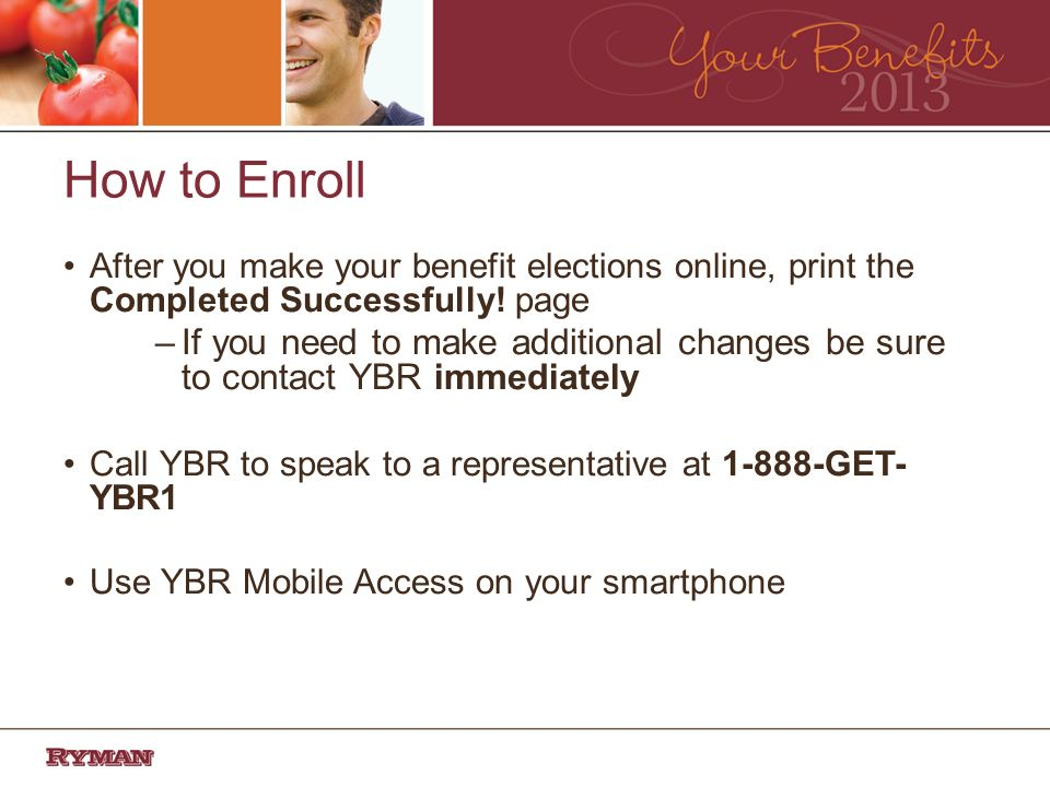 How to Enroll After you make your benefit elections online, print the Completed Successfully.
