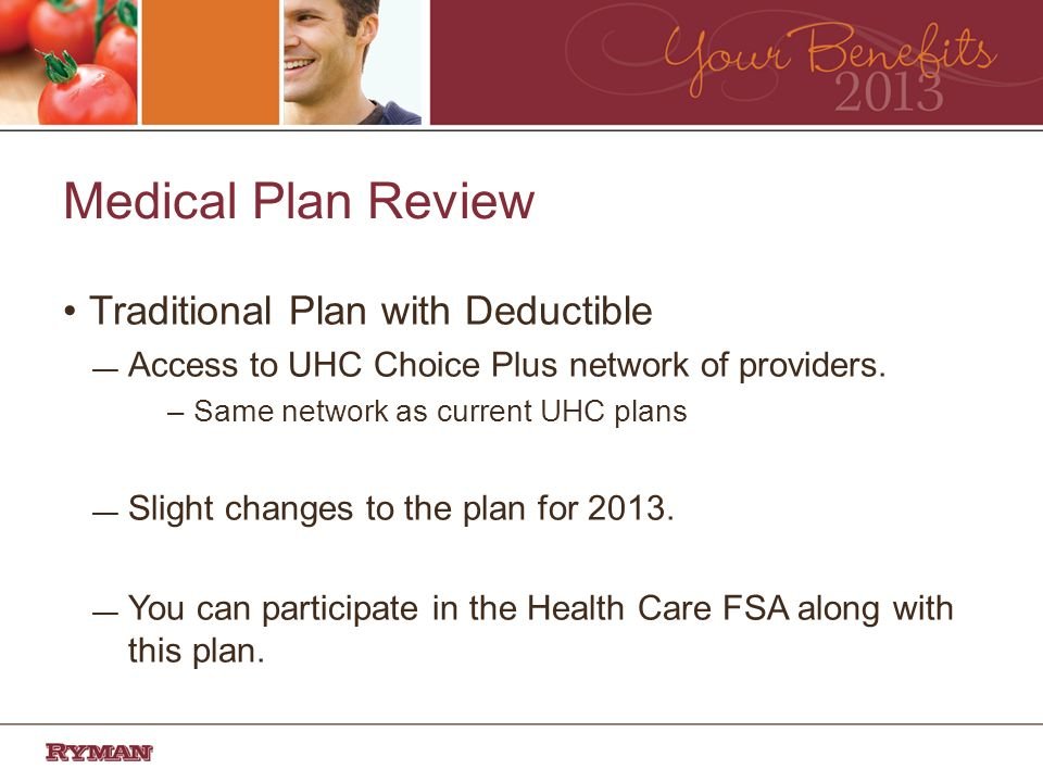 Medical Plan Review Traditional Plan with Deductible Access to UHC Choice Plus network of providers.