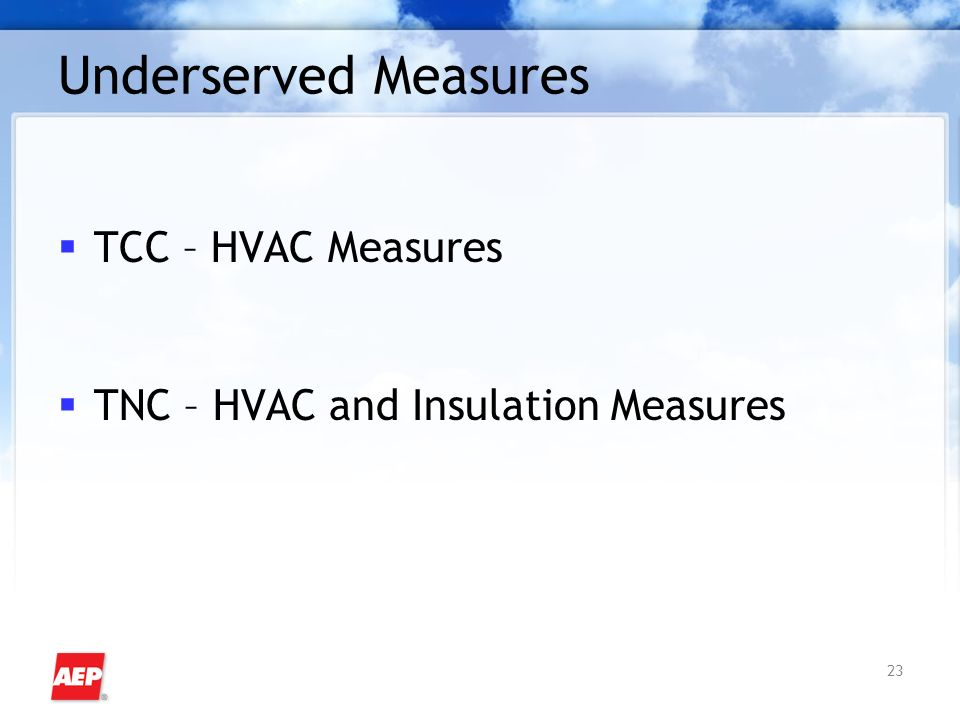 23 Underserved Measures TCC – HVAC Measures TNC – HVAC and Insulation Measures