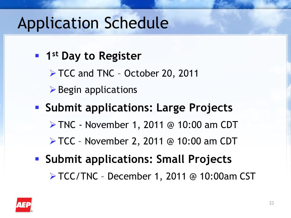 33 Application Schedule 1 st Day to Register TCC and TNC – October 20, 2011 Begin applications Submit applications: Large Projects TNC - November 1, 10:00 am CDT TCC – November 2, 10:00 am CDT Submit applications: Small Projects TCC/TNC – December 1, 10:00am CST