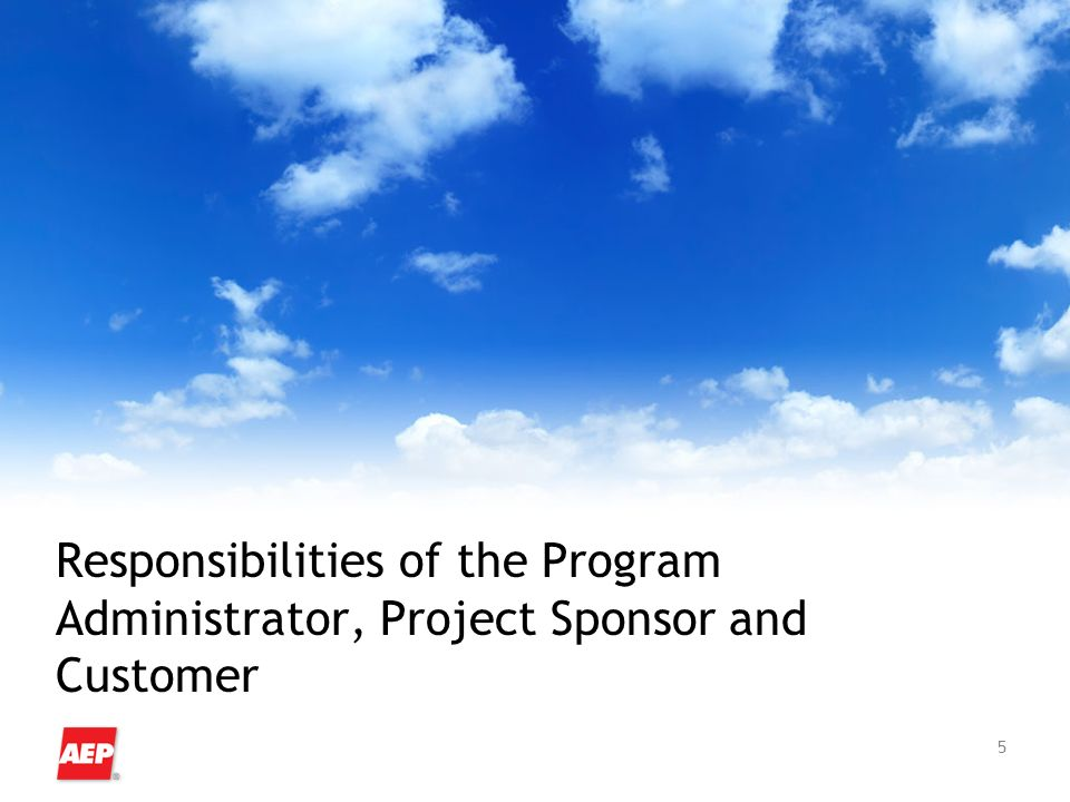 5 Responsibilities of the Program Administrator, Project Sponsor and Customer