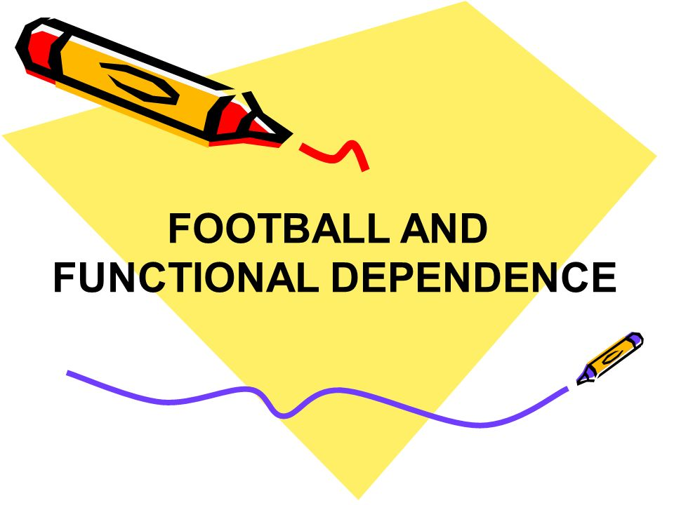 FOOTBALL AND FUNCTIONAL DEPENDENCE