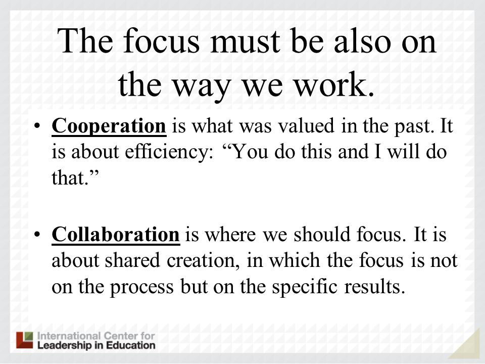 The focus must be also on the way we work. Cooperation is what was valued in the past.