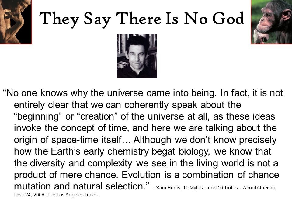 They Say There Is No God No one knows why the universe came into being.