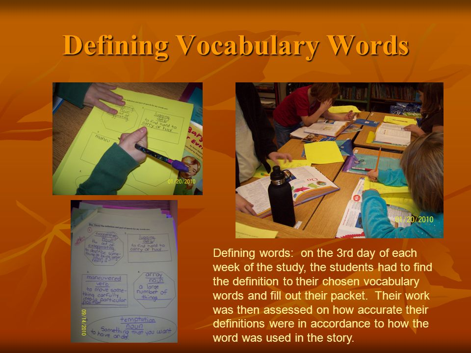 Defining Vocabulary Words Defining words: on the 3rd day of each week of the study, the students had to find the definition to their chosen vocabulary words and fill out their packet.