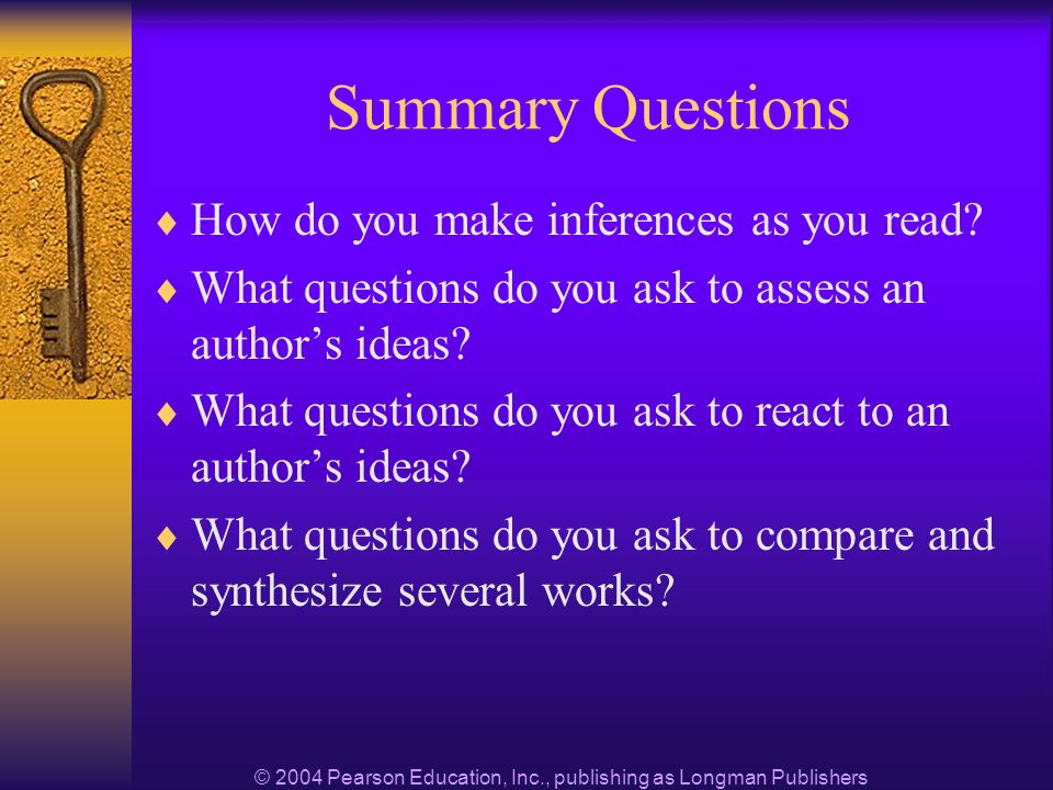© 2004 Pearson Education, Inc., publishing as Longman Publishers Summary Questions How do you make inferences as you read.