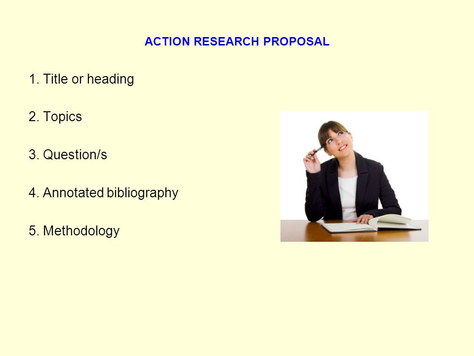 ACTION RESEARCH PROPOSAL 1. Title or heading 2. Topics 3.