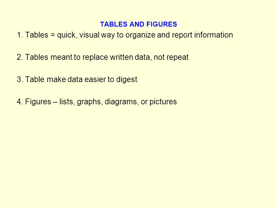TABLES AND FIGURES 1. Tables = quick, visual way to organize and report information 2.