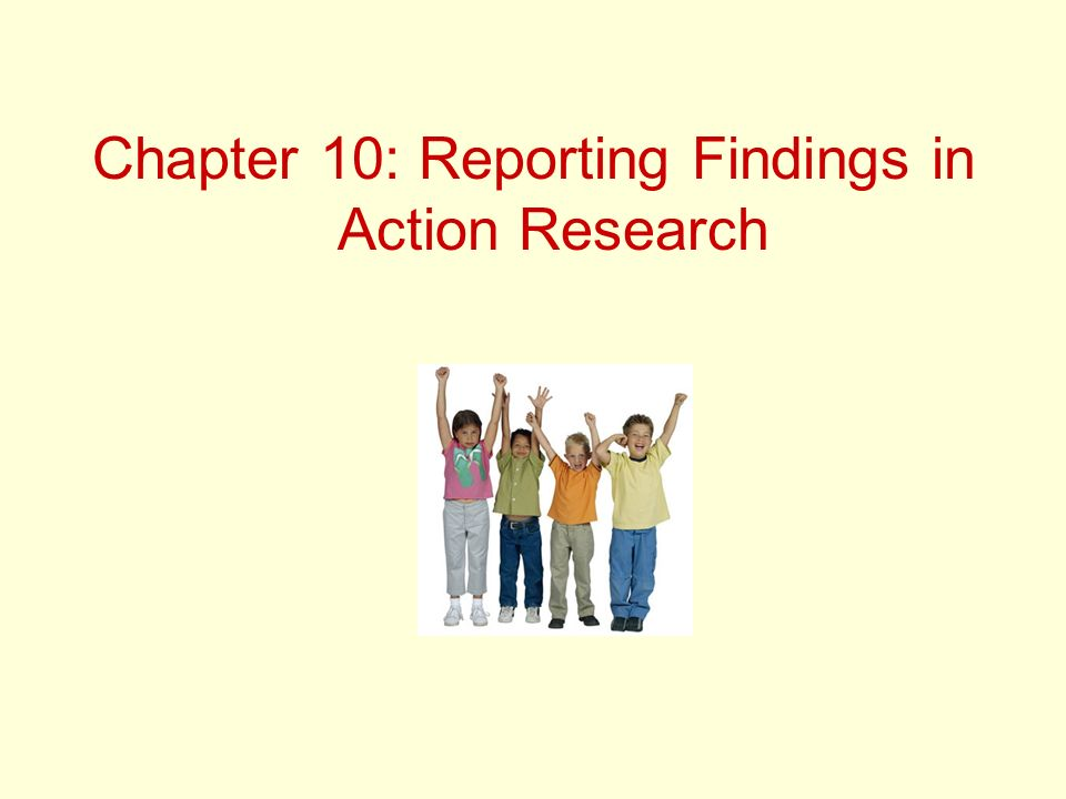 Chapter 10: Reporting Findings in Action Research