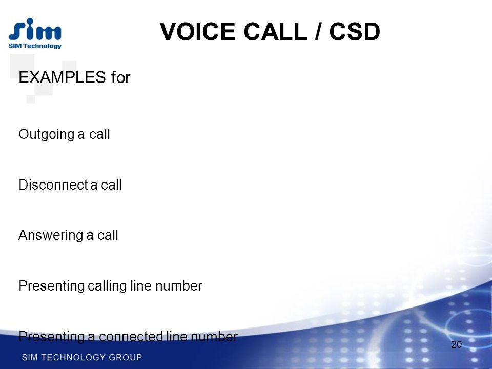 20 VOICE CALL / CSD EXAMPLES for Outgoing a call Disconnect a call Answering a call Presenting calling line number Presenting a connected line number