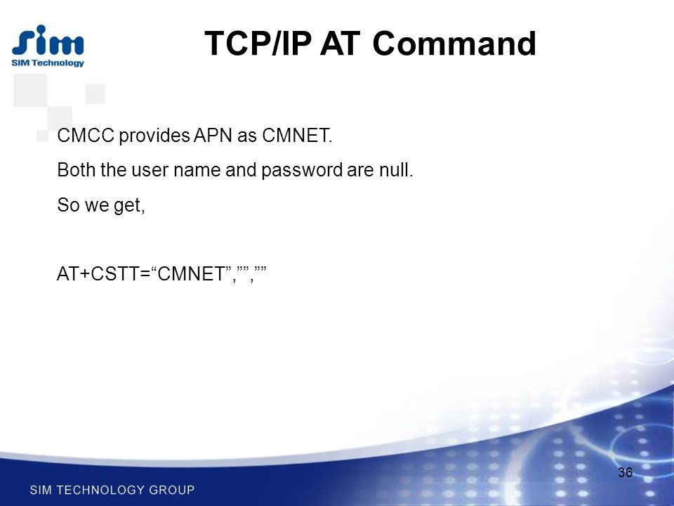 36 TCP/IP AT Command CMCC provides APN as CMNET. Both the user name and password are null.