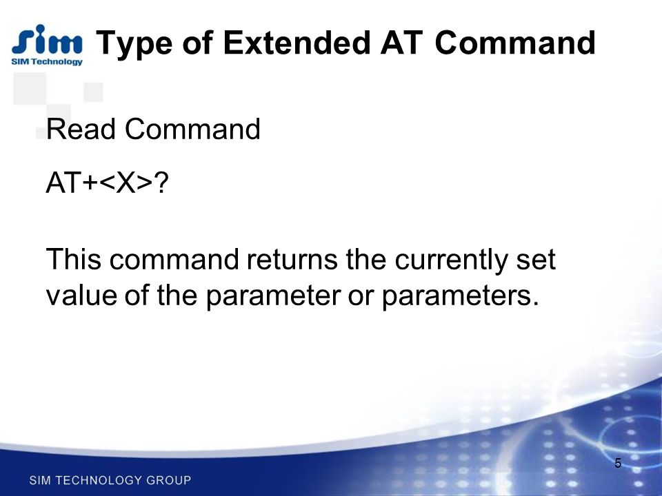 5 Read Command AT+ . This command returns the currently set value of the parameter or parameters.