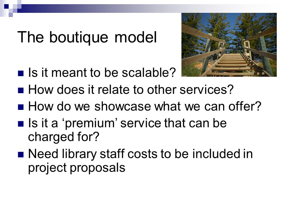 The boutique model Is it meant to be scalable. How does it relate to other services.