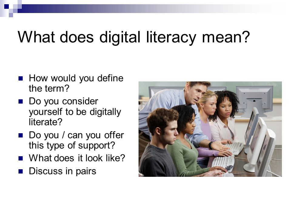 What does digital literacy mean. How would you define the term.