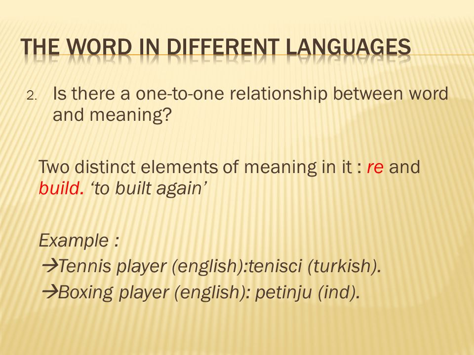 2. Is there a one-to-one relationship between word and meaning.