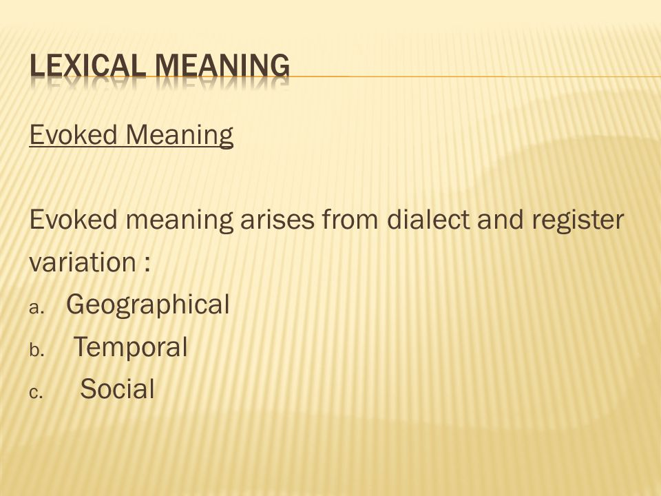 Evoked Meaning Evoked meaning arises from dialect and register variation : a.