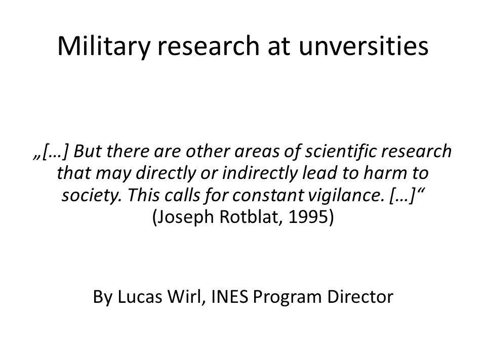 Military research at unversities […] But there are other areas of scientific research that may directly or indirectly lead to harm to society.