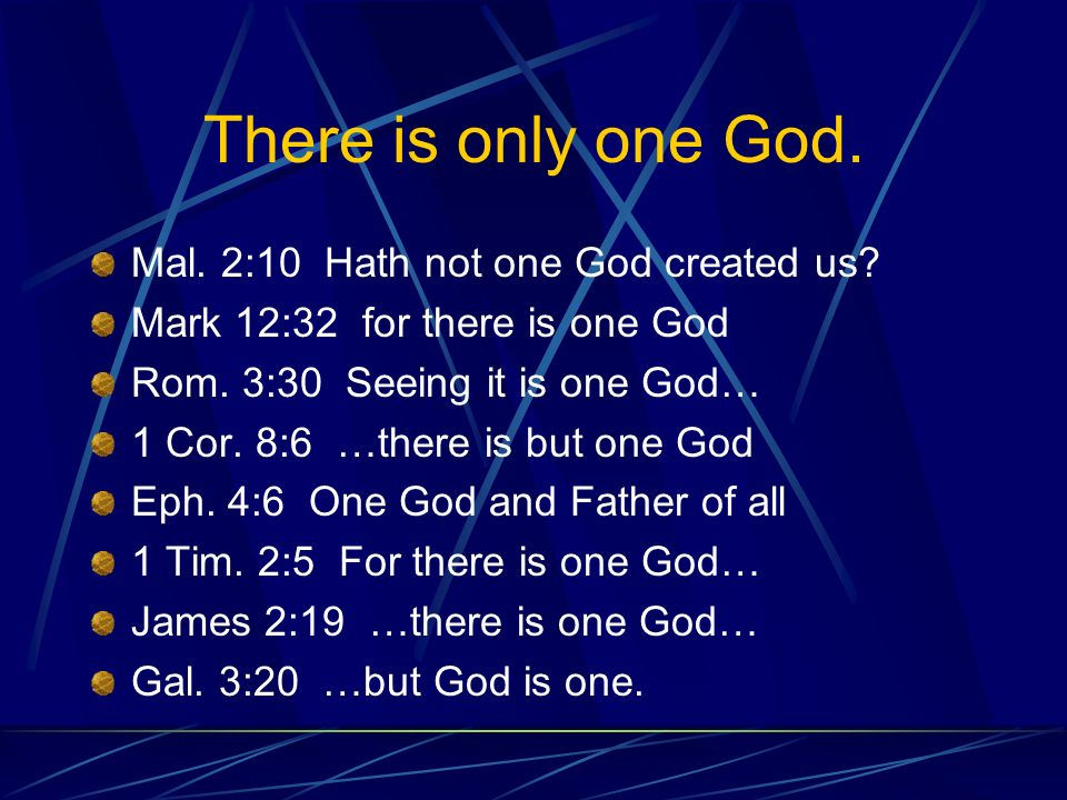 There is only one God. Mal. 2:10 Hath not one God created us.
