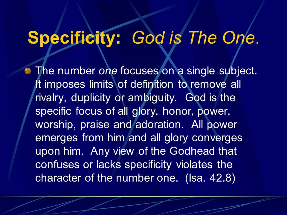 Specificity: God is The One. The number one focuses on a single subject.
