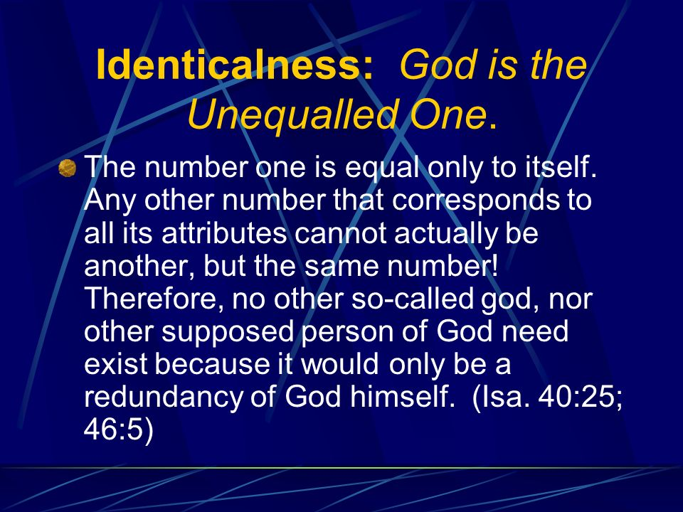 Identicalness: God is the Unequalled One. The number one is equal only to itself.