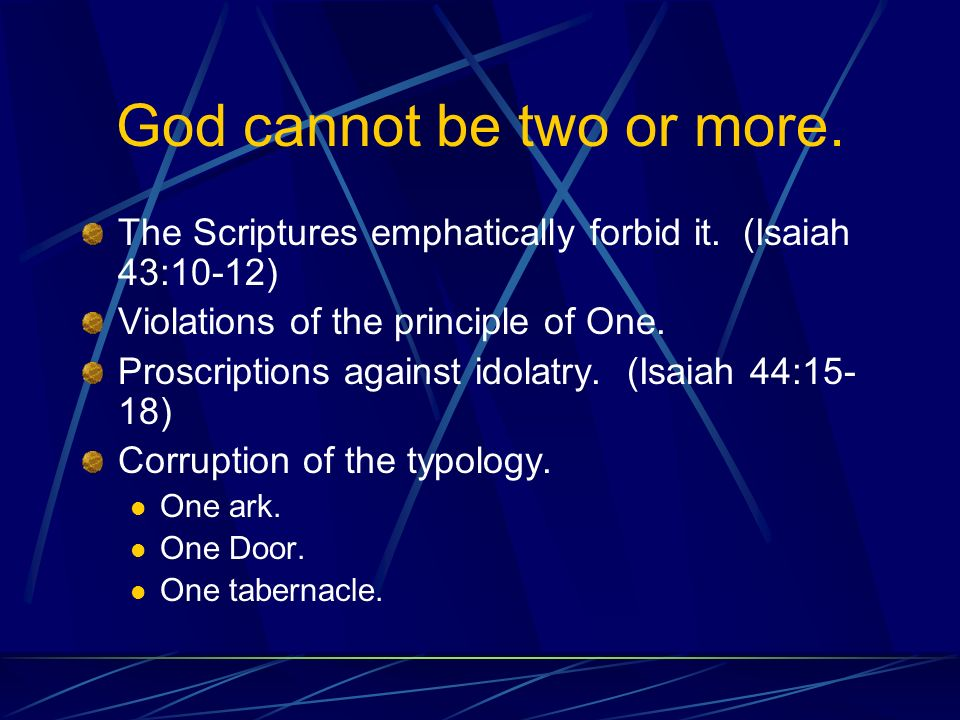 God cannot be two or more. The Scriptures emphatically forbid it.