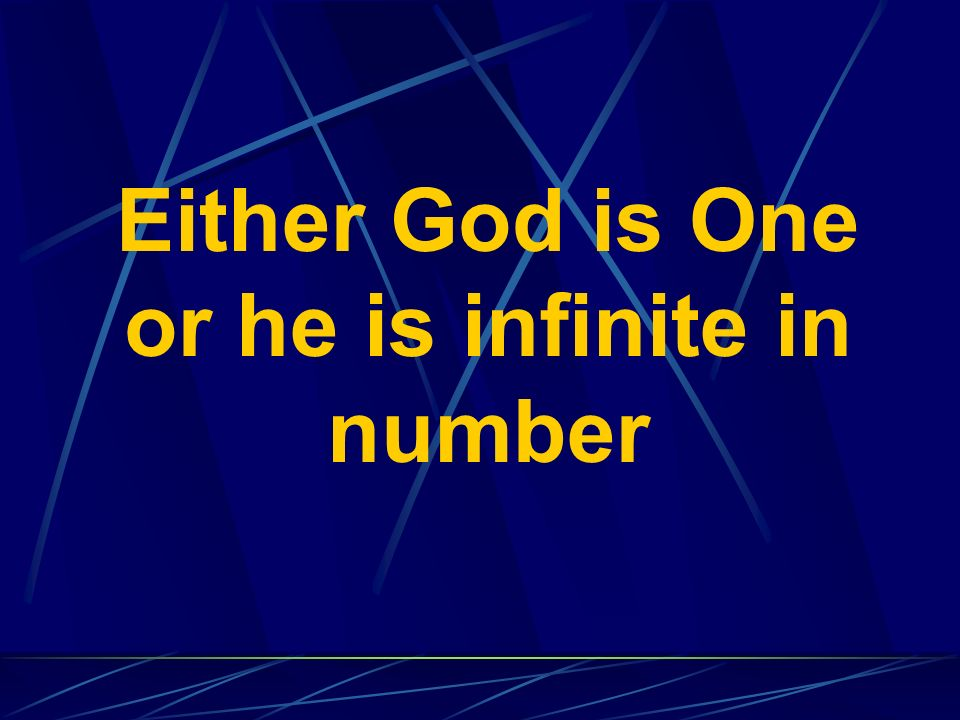 Either God is One or he is infinite in number