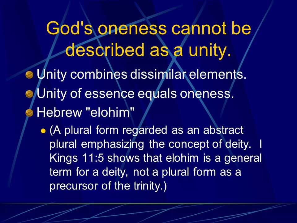 God s oneness cannot be described as a unity. Unity combines dissimilar elements.