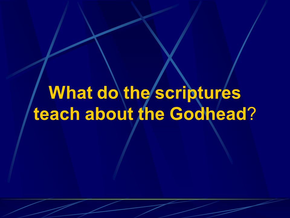 What do the scriptures teach about the Godhead