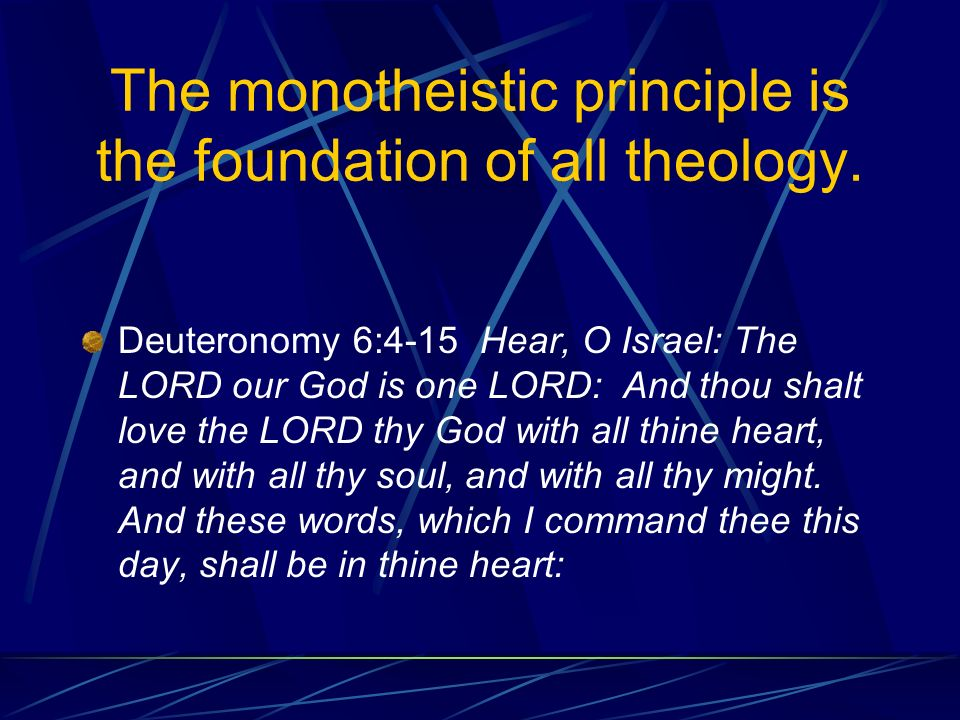 The monotheistic principle is the foundation of all theology.