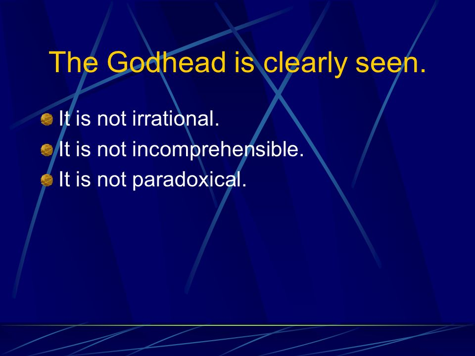 The Godhead is clearly seen. It is not irrational.
