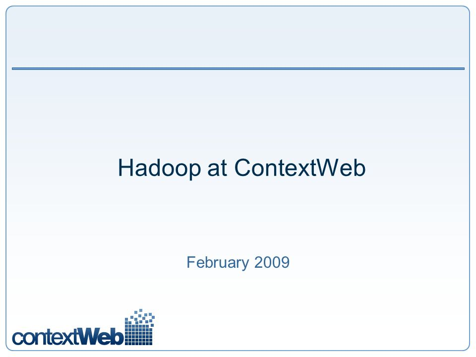 Hadoop at ContextWeb February 2009
