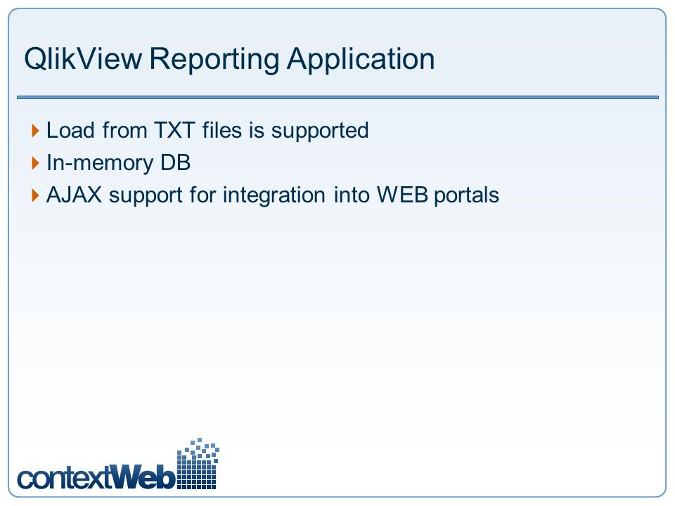 QlikView Reporting Application Load from TXT files is supported In-memory DB AJAX support for integration into WEB portals