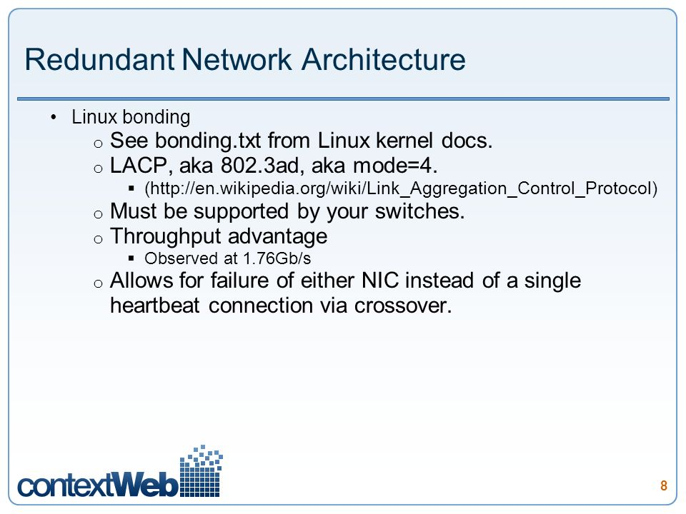 8 Redundant Network Architecture Linux bonding o See bonding.txt from Linux kernel docs.