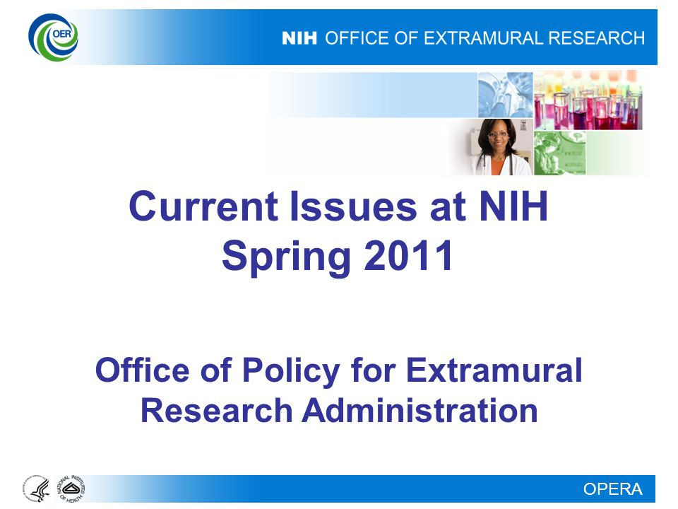OPERA Current Issues at NIH Spring 2011 Office of Policy for Extramural Research Administration