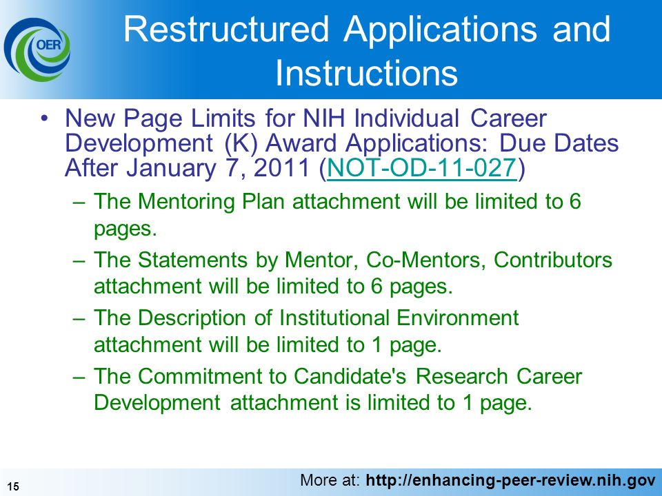 15 Restructured Applications and Instructions New Page Limits for NIH Individual Career Development (K) Award Applications: Due Dates After January 7, 2011 (NOT-OD )NOT-OD –The Mentoring Plan attachment will be limited to 6 pages.