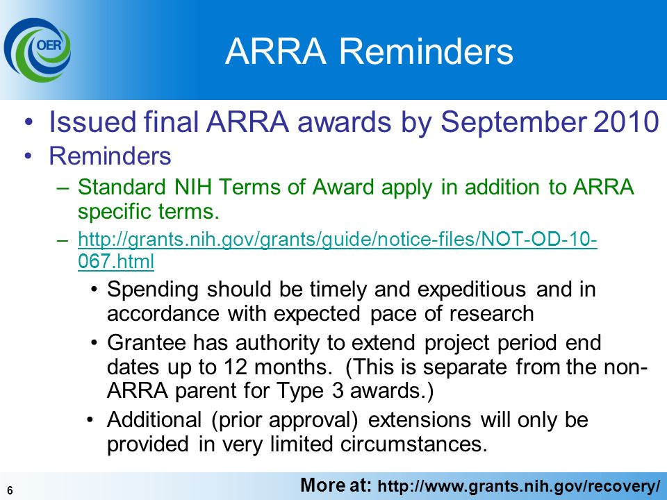 6 ARRA Reminders Issued final ARRA awards by September 2010 Reminders –Standard NIH Terms of Award apply in addition to ARRA specific terms.