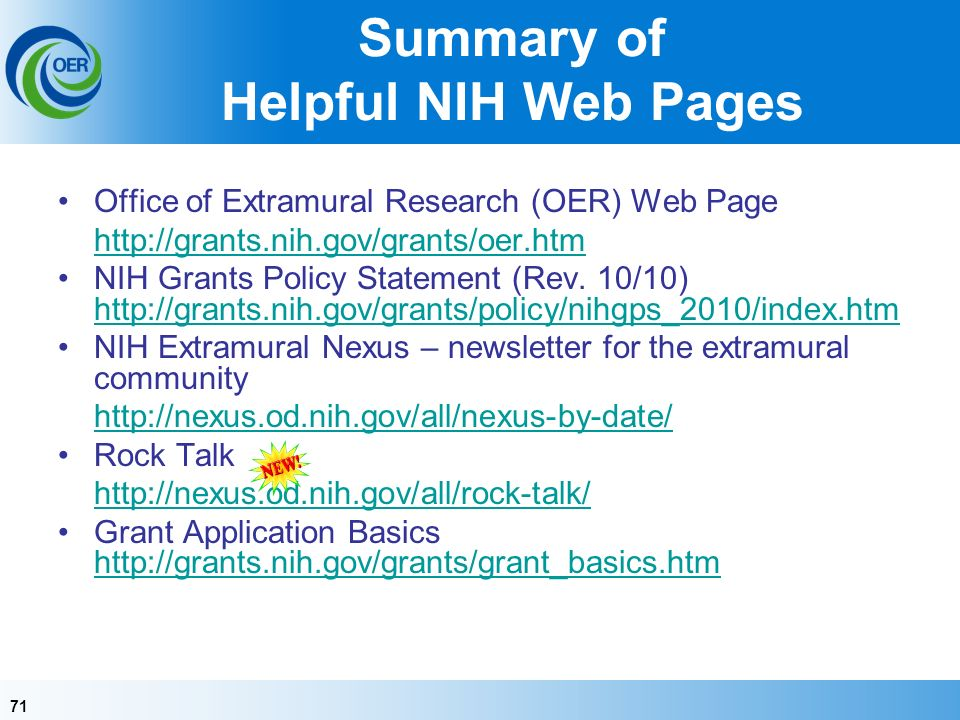 71 Summary of Helpful NIH Web Pages Office of Extramural Research (OER) Web Page   NIH Grants Policy Statement (Rev.