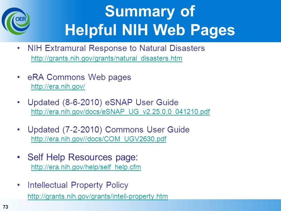 73 Summary of Helpful NIH Web Pages NIH Extramural Response to Natural Disasters   eRA Commons Web pages   Updated ( ) eSNAP User Guide   Updated ( ) Commons User Guide   Self Help Resources page:   Intellectual Property Policy