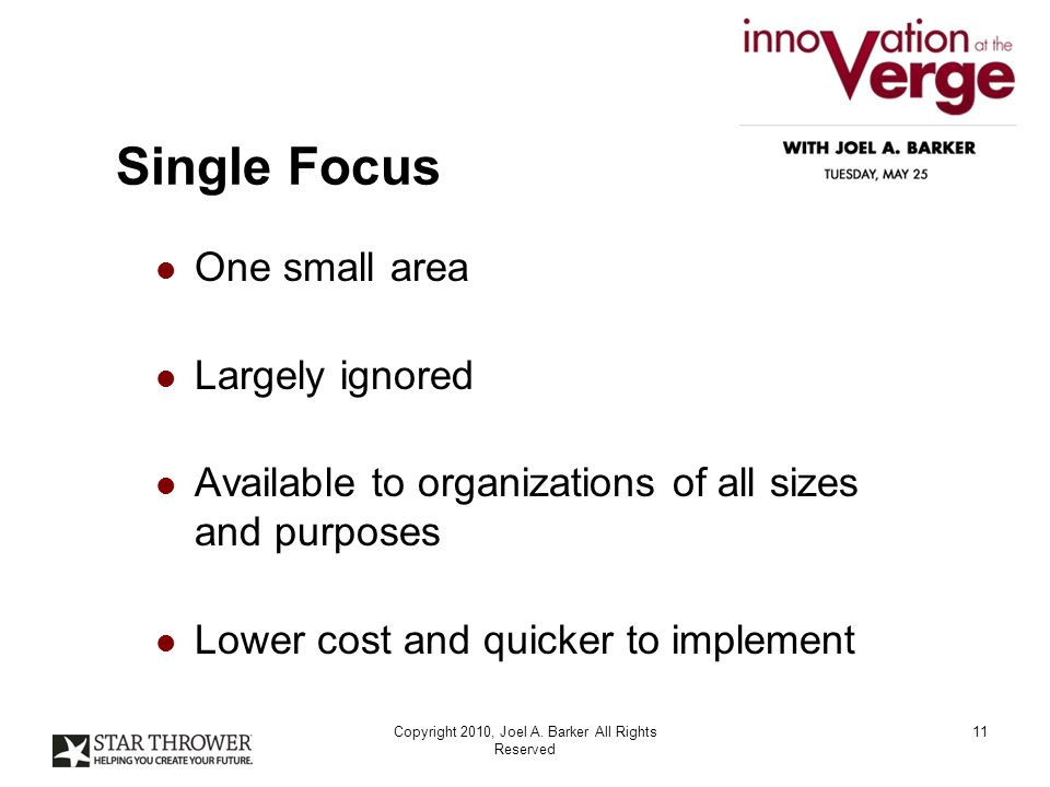 Single Focus One small area Largely ignored Available to organizations of all sizes and purposes Lower cost and quicker to implement Copyright 2010, Joel A.