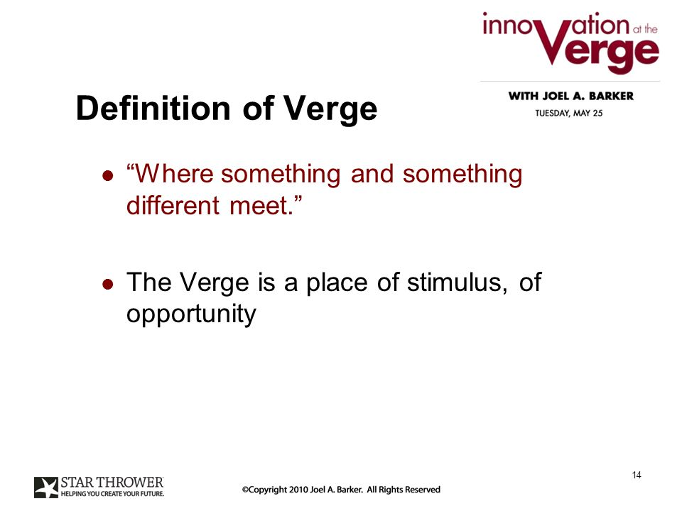 Definition of Verge Where something and something different meet.