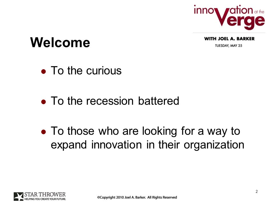 Welcome To the curious To the recession battered To those who are looking for a way to expand innovation in their organization 2