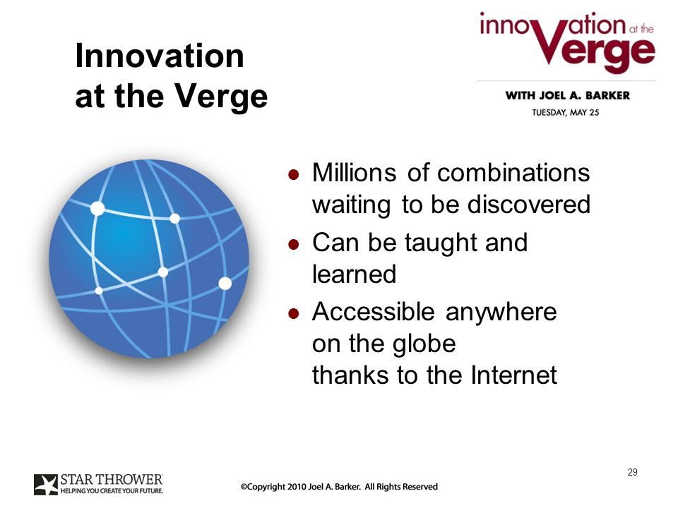 Innovation at the Verge 29 Millions of combinations waiting to be discovered Can be taught and learned Accessible anywhere on the globe thanks to the Internet