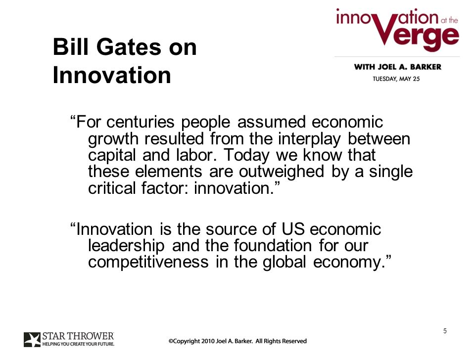 Bill Gates on Innovation For centuries people assumed economic growth resulted from the interplay between capital and labor.
